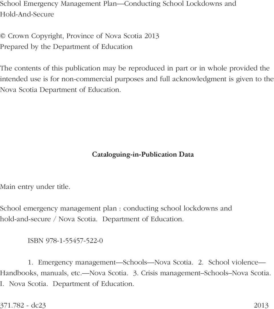 Cataloguing-in-Publication Data Main entry under title. School emergency management plan : conducting school lockdowns and hold and secure / Nova Scotia. Department of Education.