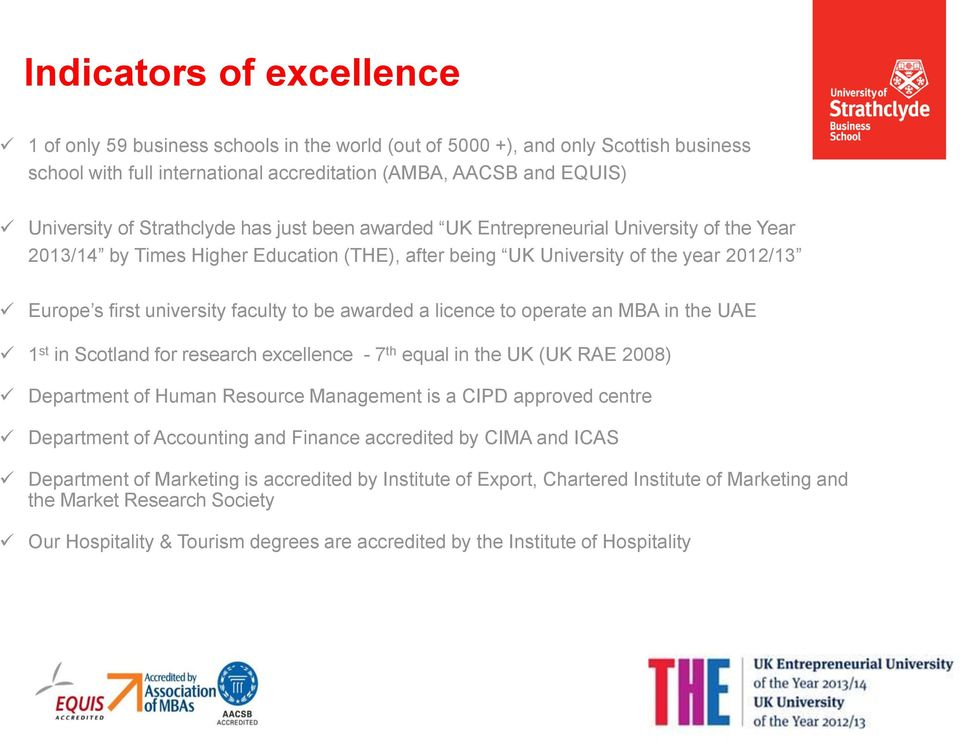 be awarded a licence to operate an MBA in the UAE 1 st in Scotland for research excellence - 7 th equal in the UK (UK RAE 2008) Department of Human Resource Management is a CIPD approved centre