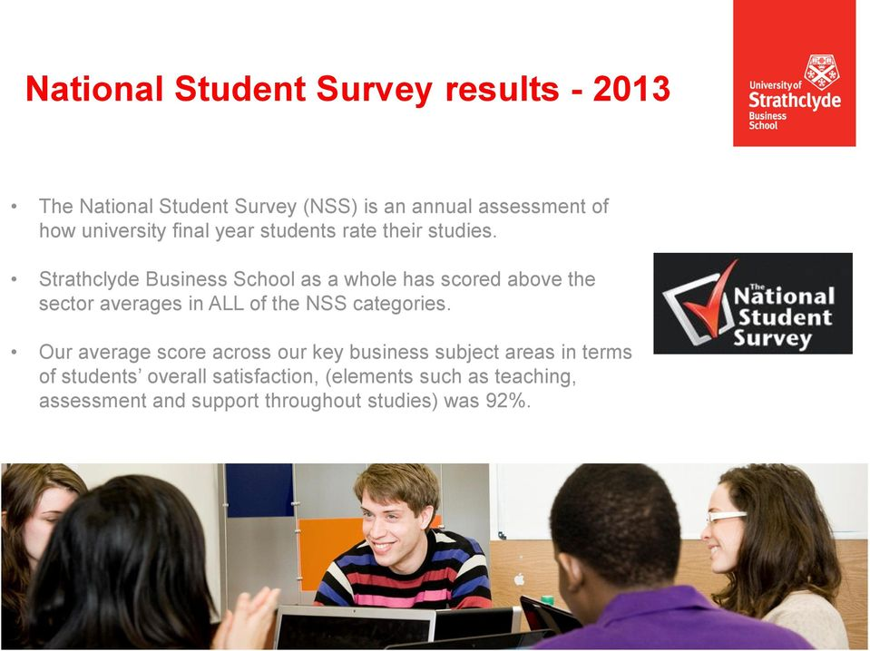 Strathclyde Business School as a whole has scored above the sector averages in ALL of the NSS categories.
