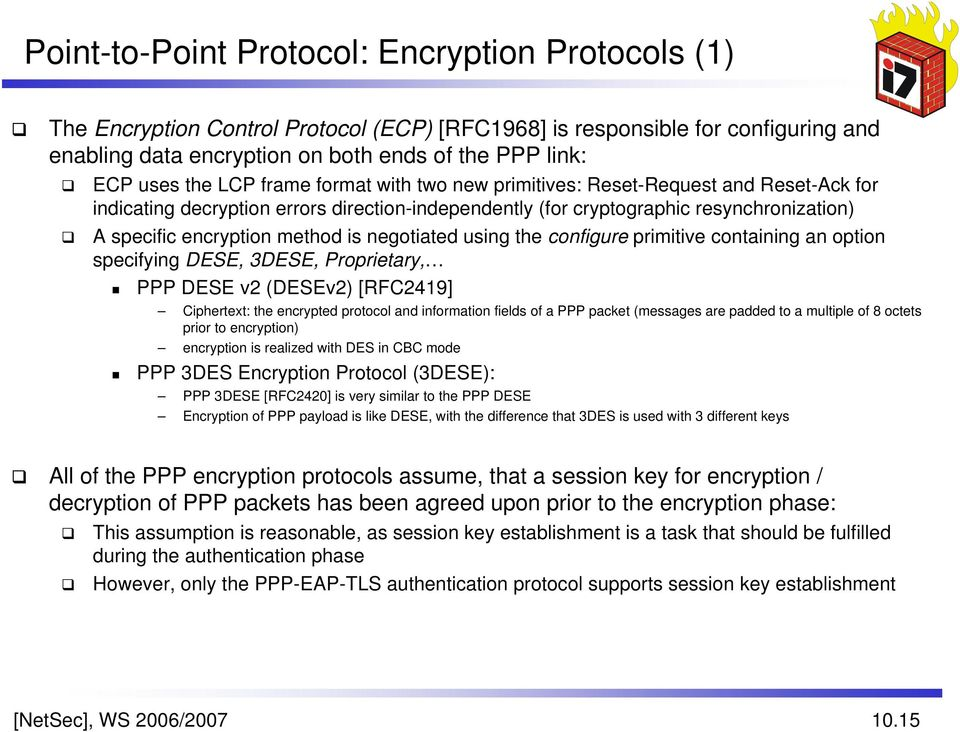 is negotiated using the configure primitive containing an option specifying DESE, 3DESE, Proprietary, PPP DESE v2 (DESEv2) [RFC2419] Ciphertext: the encrypted protocol and information fields of a PPP