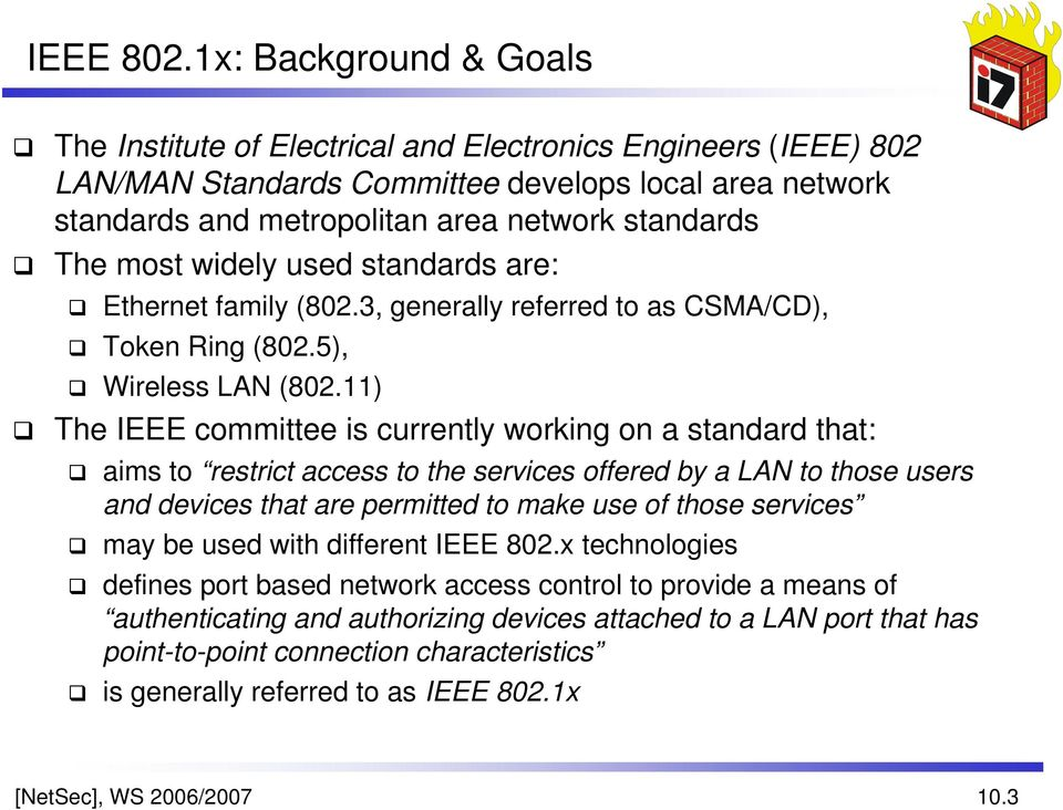 most widely used standards are: Ethernet family (802.3, generally referred to as CSMA/CD), Token Ring (802.5), Wireless LAN (802.
