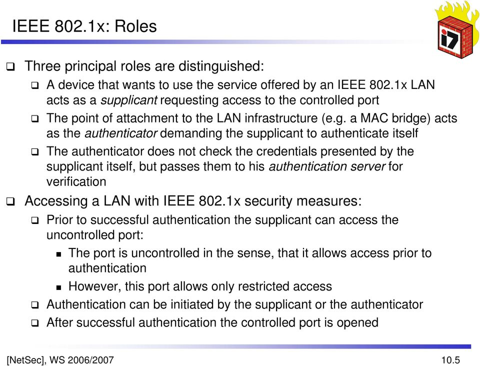 access to the controlled port The point of attachment to the LAN infrastructure (e.g.