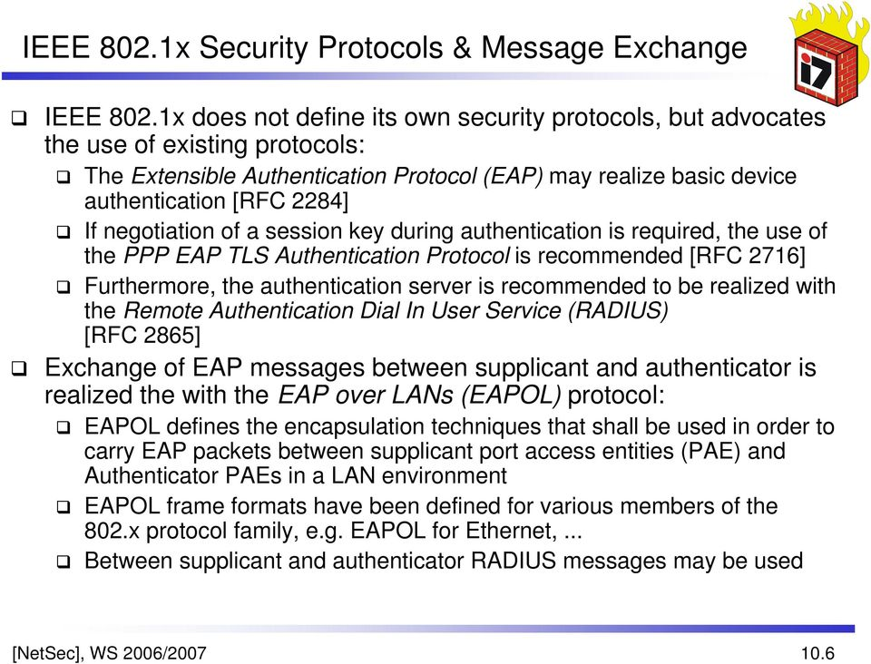 negotiation of a session key during authentication is required, the use of the PPP EAP TLS Authentication Protocol is recommended [RFC 2716] Furthermore, the authentication server is recommended to