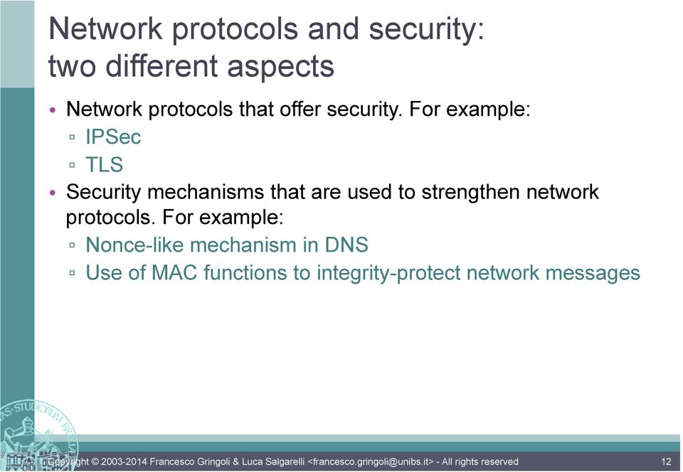 For example: IPSec TLS Security mechanisms that are used to strengthen