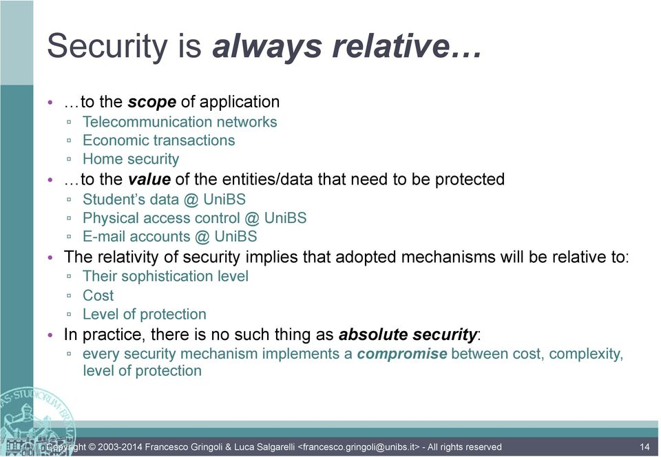 relativity of security implies that adopted mechanisms will be relative to: Their sophistication level Cost Level of protection In