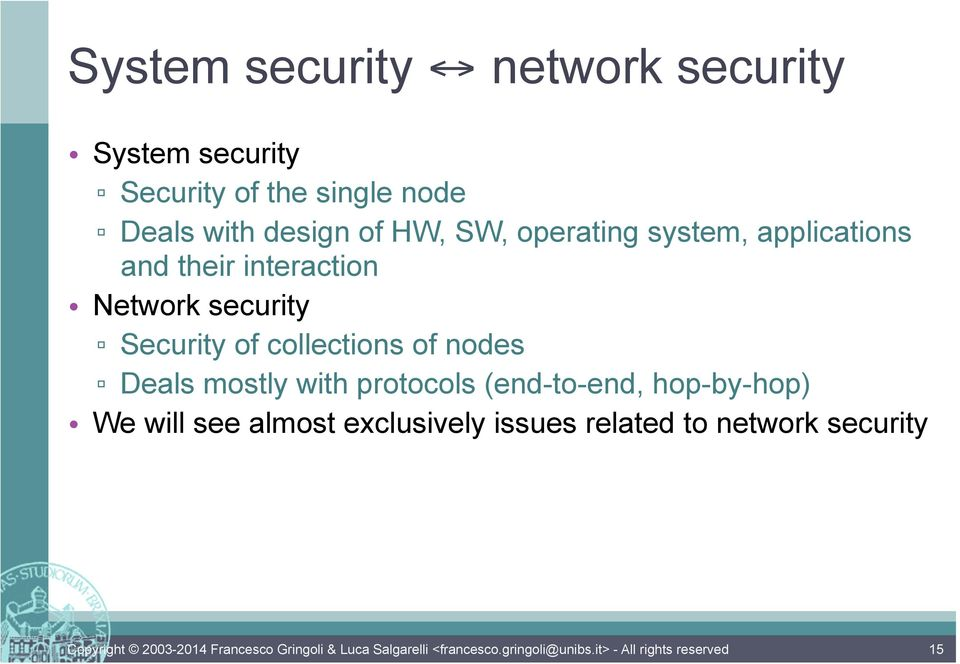 Network security Security of collections of nodes Deals mostly with protocols