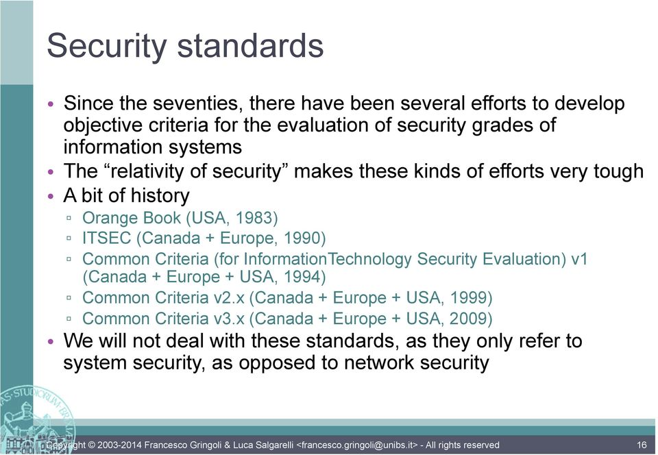 1990) Common Criteria (for InformationTechnology Security Evaluation) v1 (Canada + Europe + USA, 1994) Common Criteria v2.
