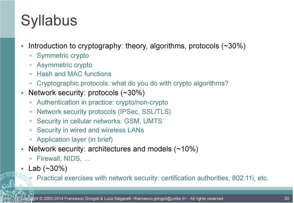 Network security: protocols (~30%) Authentication in practice: crypto/non-crypto Network security protocols (IPSec, SSL/TLS) Security in cellular