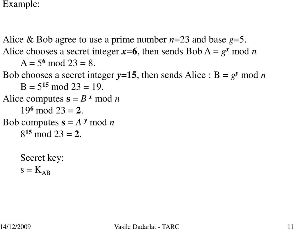 Bob chooses a secret integer y=15, then sends Alice : B = g y mod n B = 5 15 mod 23 = 19.