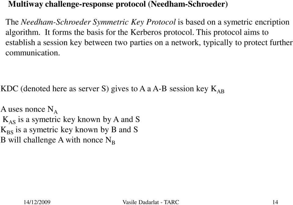 This protocol aims to establish a session key between two parties on a network, typically to protect further communication.