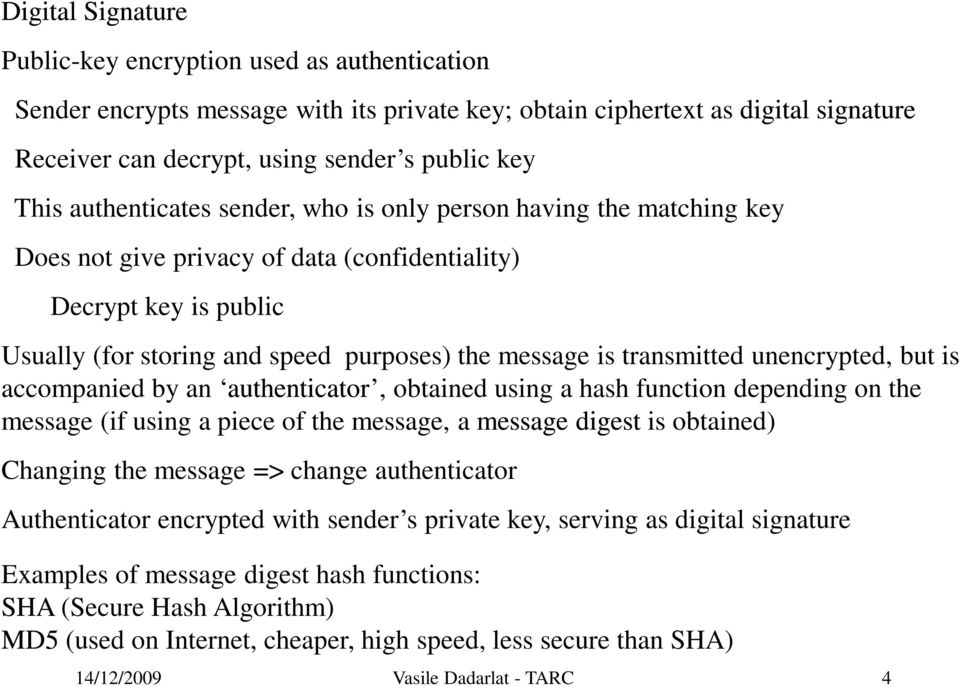 transmitted unencrypted, but is accompanied by an authenticator, obtained using a hash function depending on the message (if using a piece of the message, a message digest is obtained) Changing the