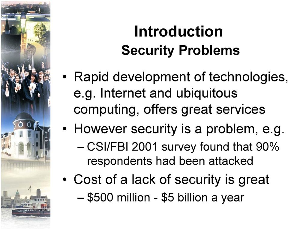 Internet and ubiquitous computing, offers great services However security