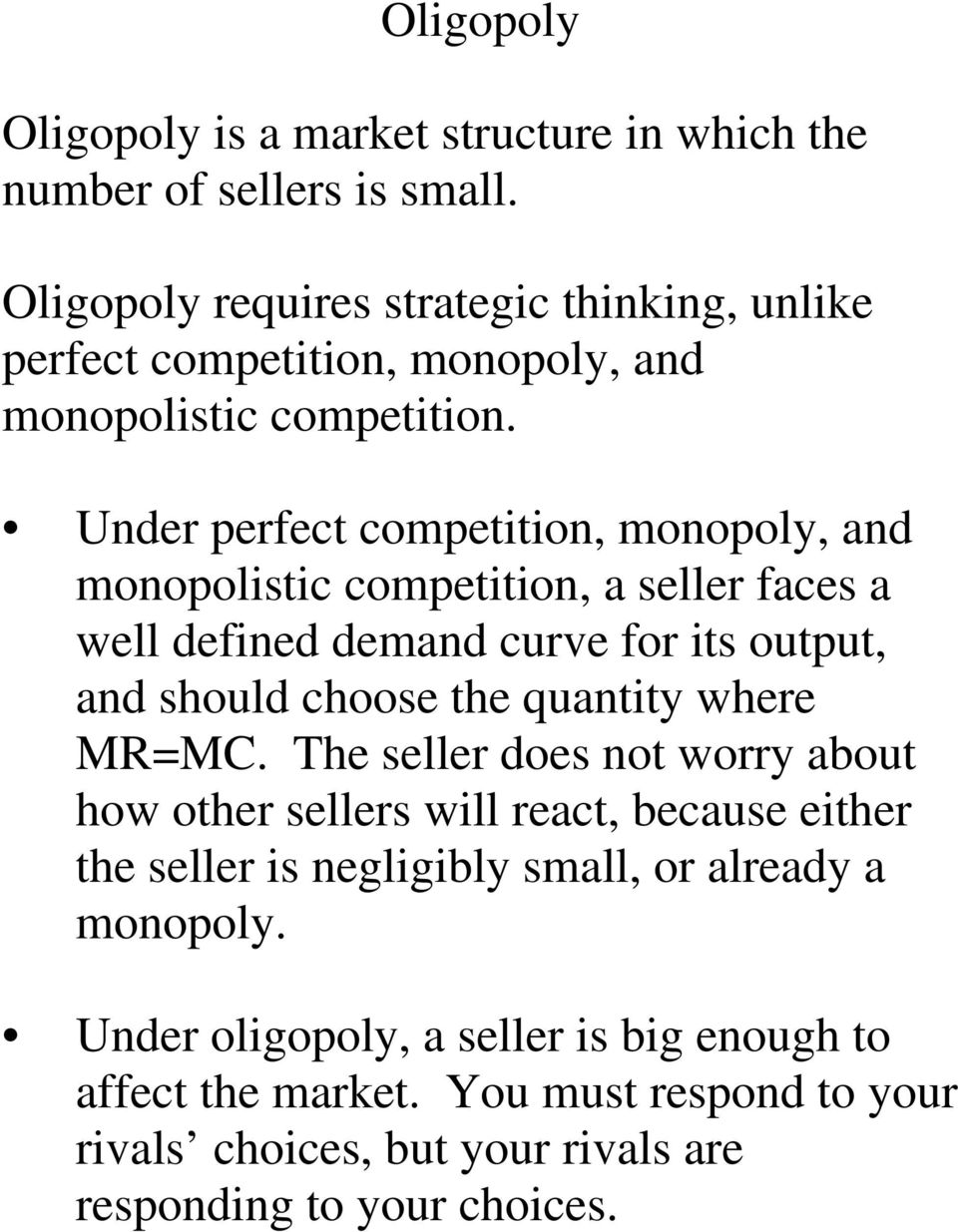 Under perfect competition, monopoly, and monopolistic competition, a seller faces a well defined demand curve for its output, and should choose the quantity