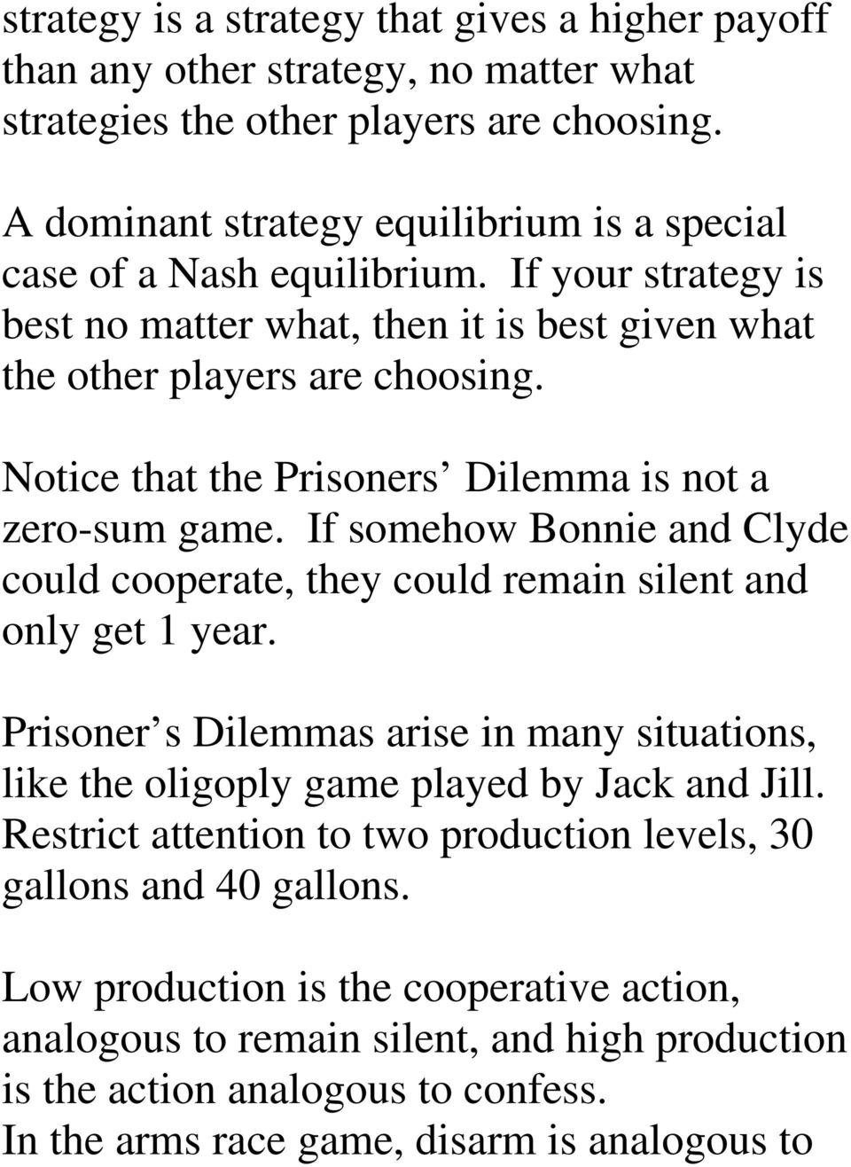 Notice that the Prisoners Dilemma is not a zero-sum game. If somehow Bonnie and Clyde could cooperate, they could remain silent and only get 1 year.