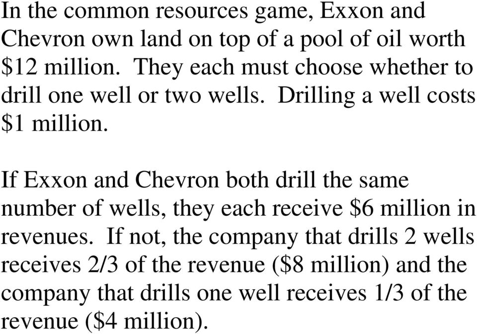If Exxon and Chevron both drill the same number of wells, they each receive $6 million in revenues.