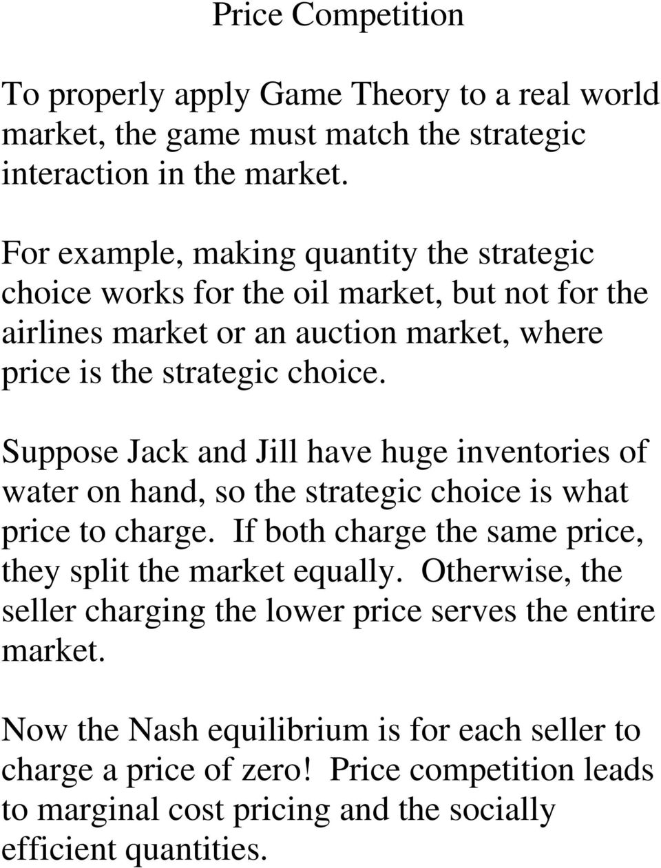Suppose Jack and Jill have huge inventories of water on hand, so the strategic choice is what price to charge. If both charge the same price, they split the market equally.