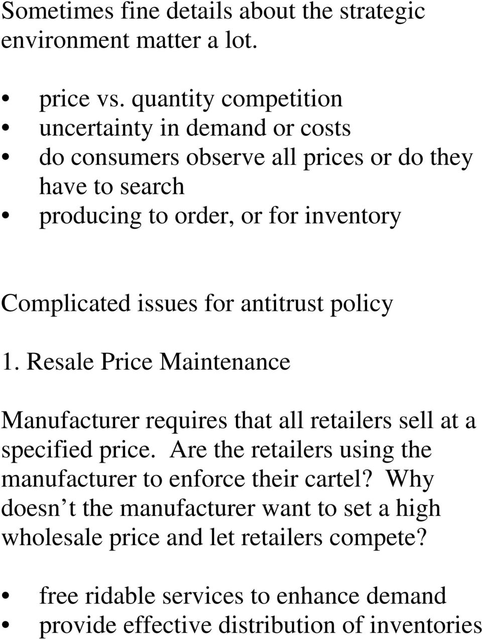 Complicated issues for antitrust policy 1. Resale Price Maintenance Manufacturer requires that all retailers sell at a specified price.