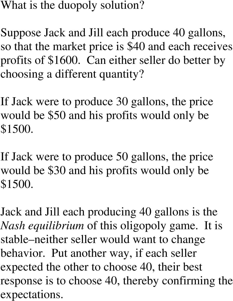 If Jack were to produce 50 gallons, the price would be $30 and his profits would only be $1500.
