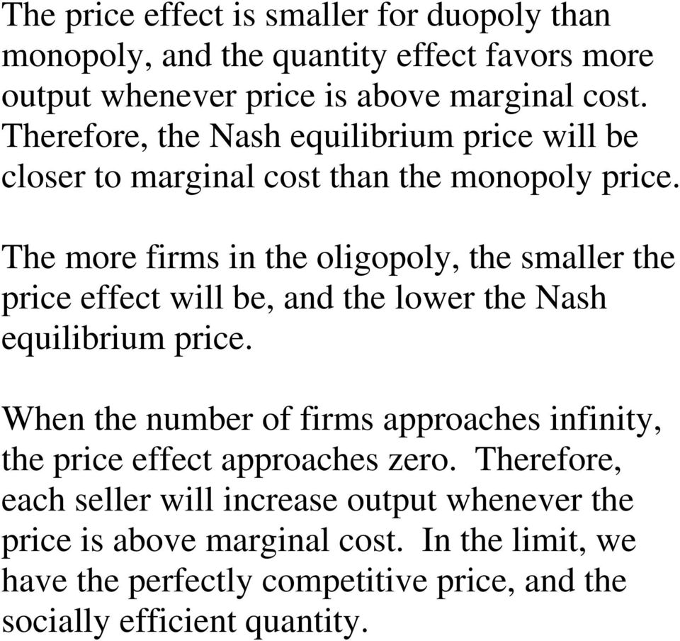The more firms in the oligopoly, the smaller the price effect will be, and the lower the Nash equilibrium price.