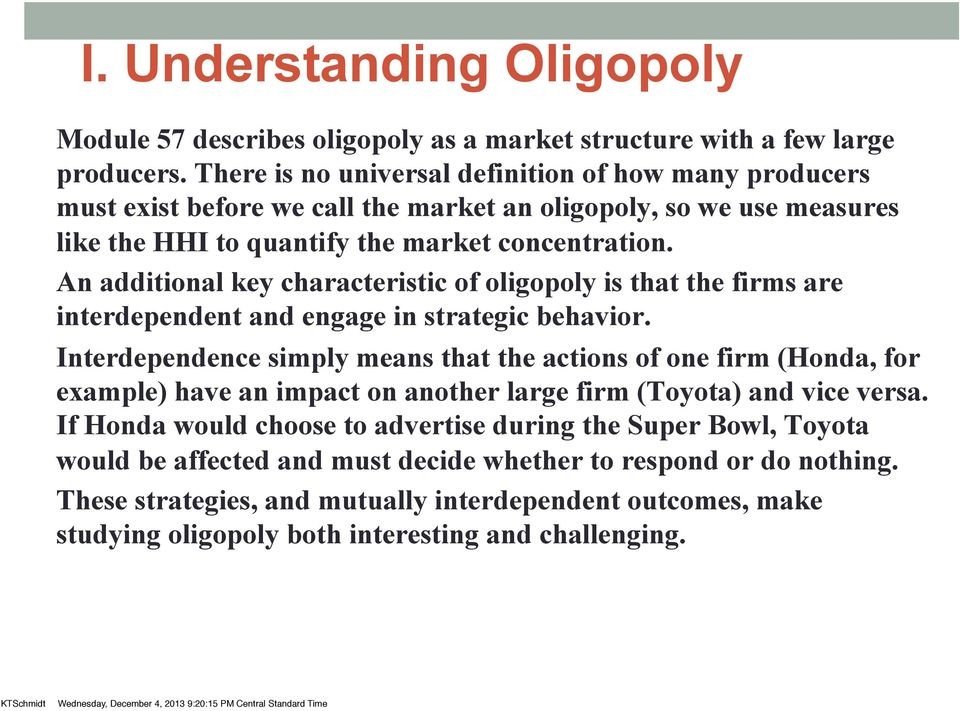 An additional key characteristic of oligopoly is that the firms are interdependent and engage in strategic behavior.