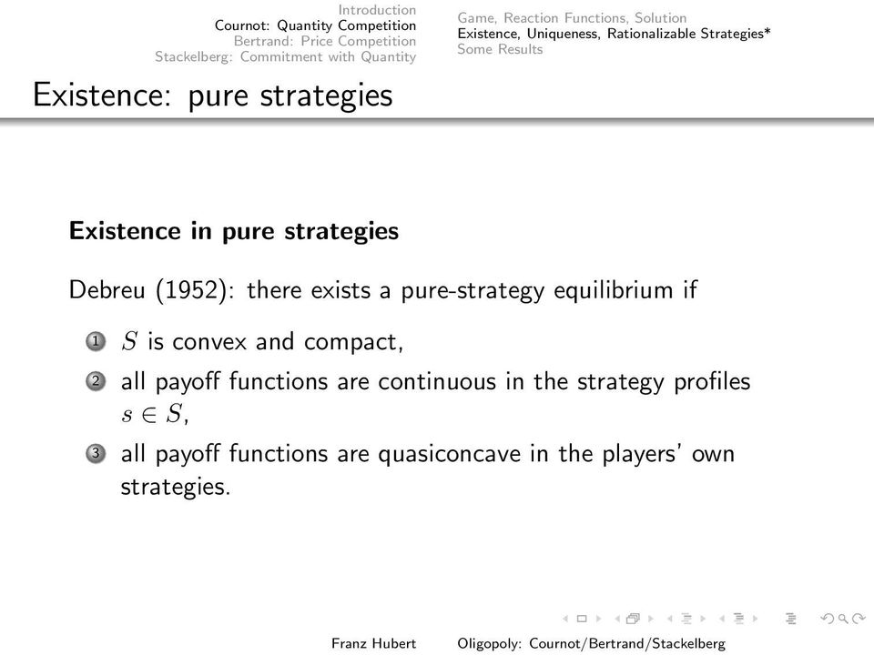 exists a pure-strategy equilibrium if 1 S is convex and compact, 2 all payoff functions are