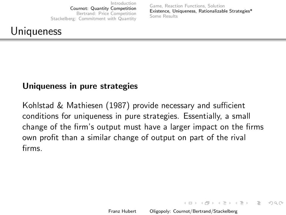 and sufficient conditions for uniqueness in pure strategies Essentially, a small change of the firm s