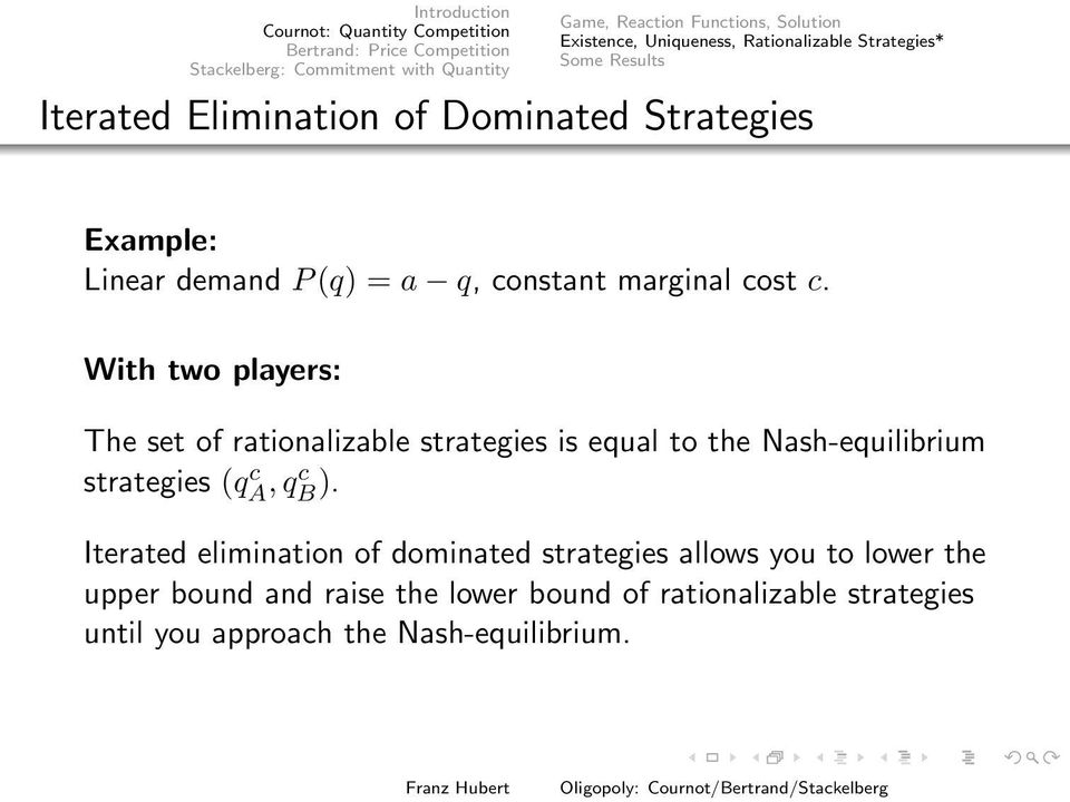 rationalizable strategies is equal to the Nash-equilibrium strategies (q c A, qc B ) Iterated elimination of dominated