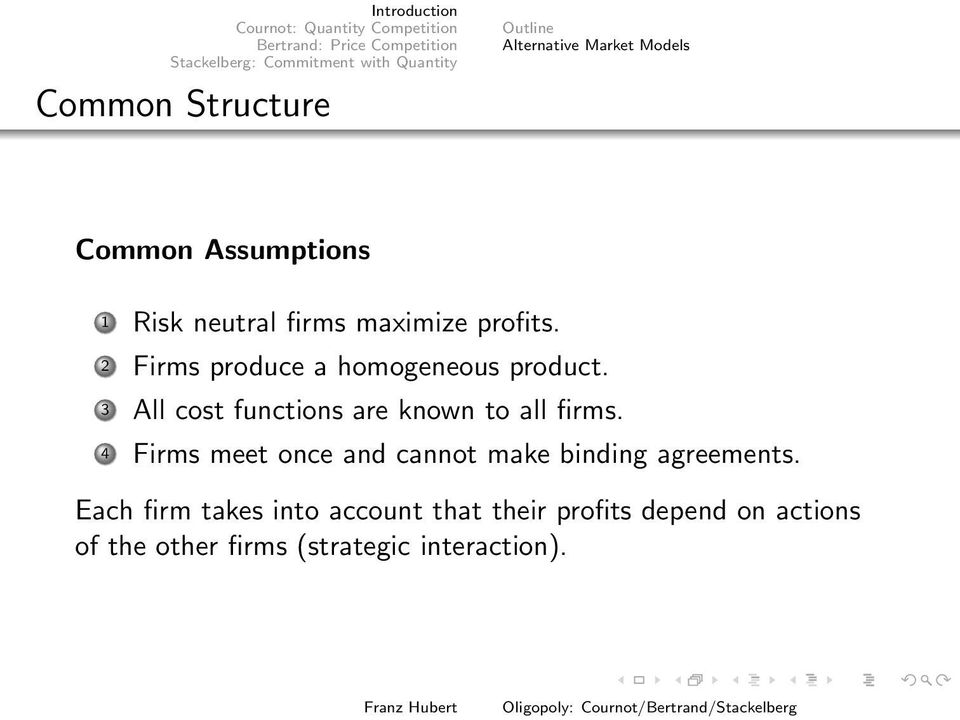 known to all firms 4 Firms meet once and cannot make binding agreements Each firm takes