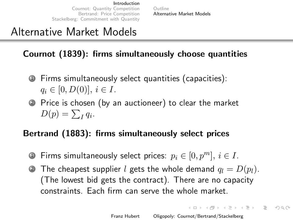 i Bertrand (1883): firms simultaneously select prices 1 Firms simultaneously select prices: p i [0, p m ], i I 2 The cheapest