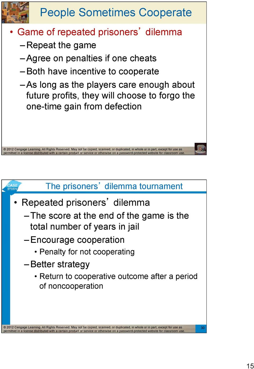 The prisoners dilemma tournament Repeated prisoners dilemma The score at the end of the game is the total number of years in jail