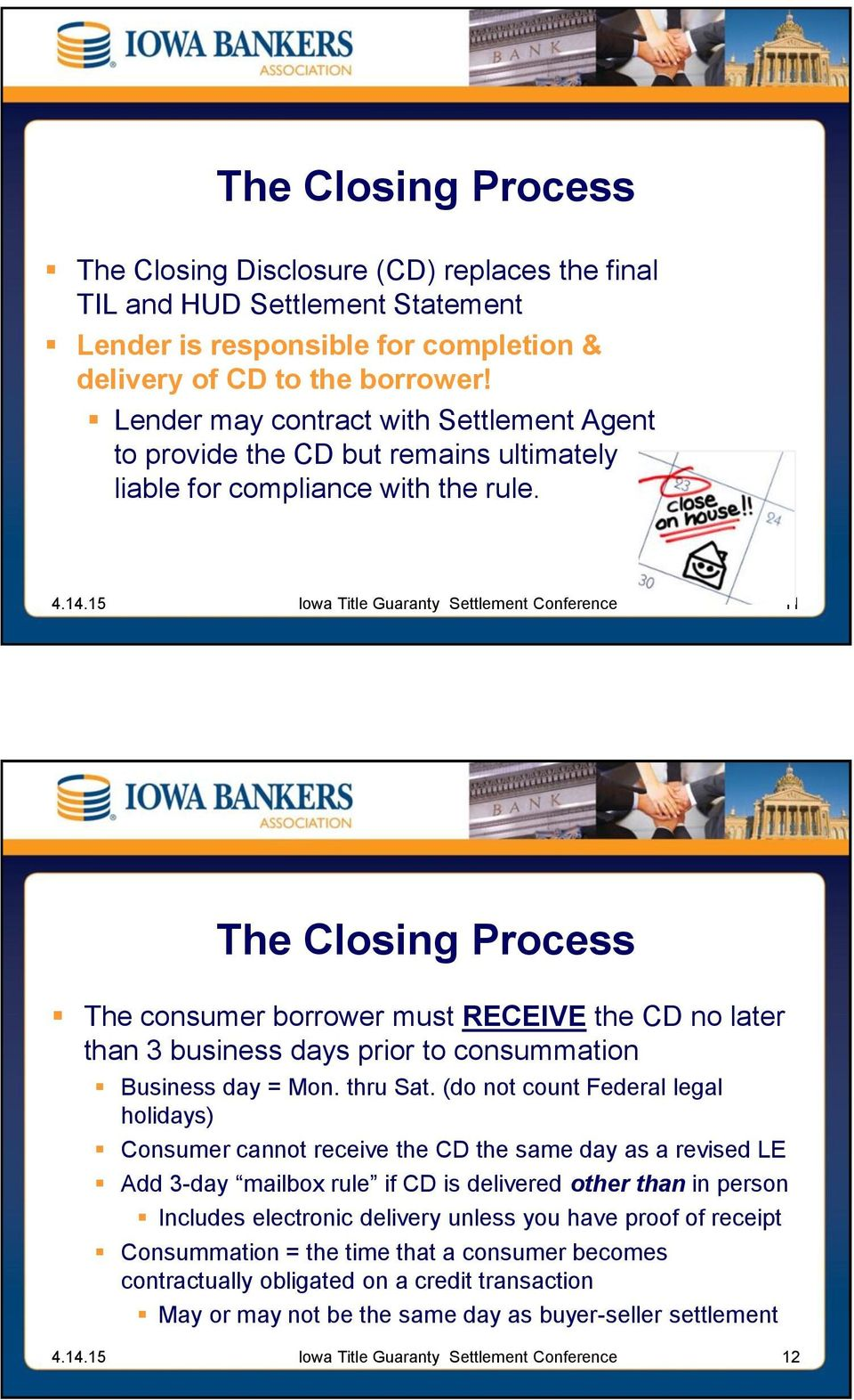 11 The Closing Process The consumer borrower must RECEIVE the CD no later than 3 business days prior to consummation Business day = Mon. thru Sat.