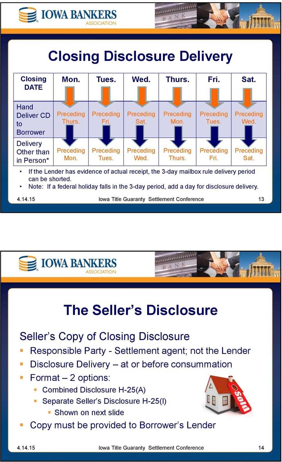 13 The Seller s Disclosure Seller s Copy of Closing Disclosure Responsible Party - Settlement agent; not the Lender Disclosure Delivery at or before consummation Format 2