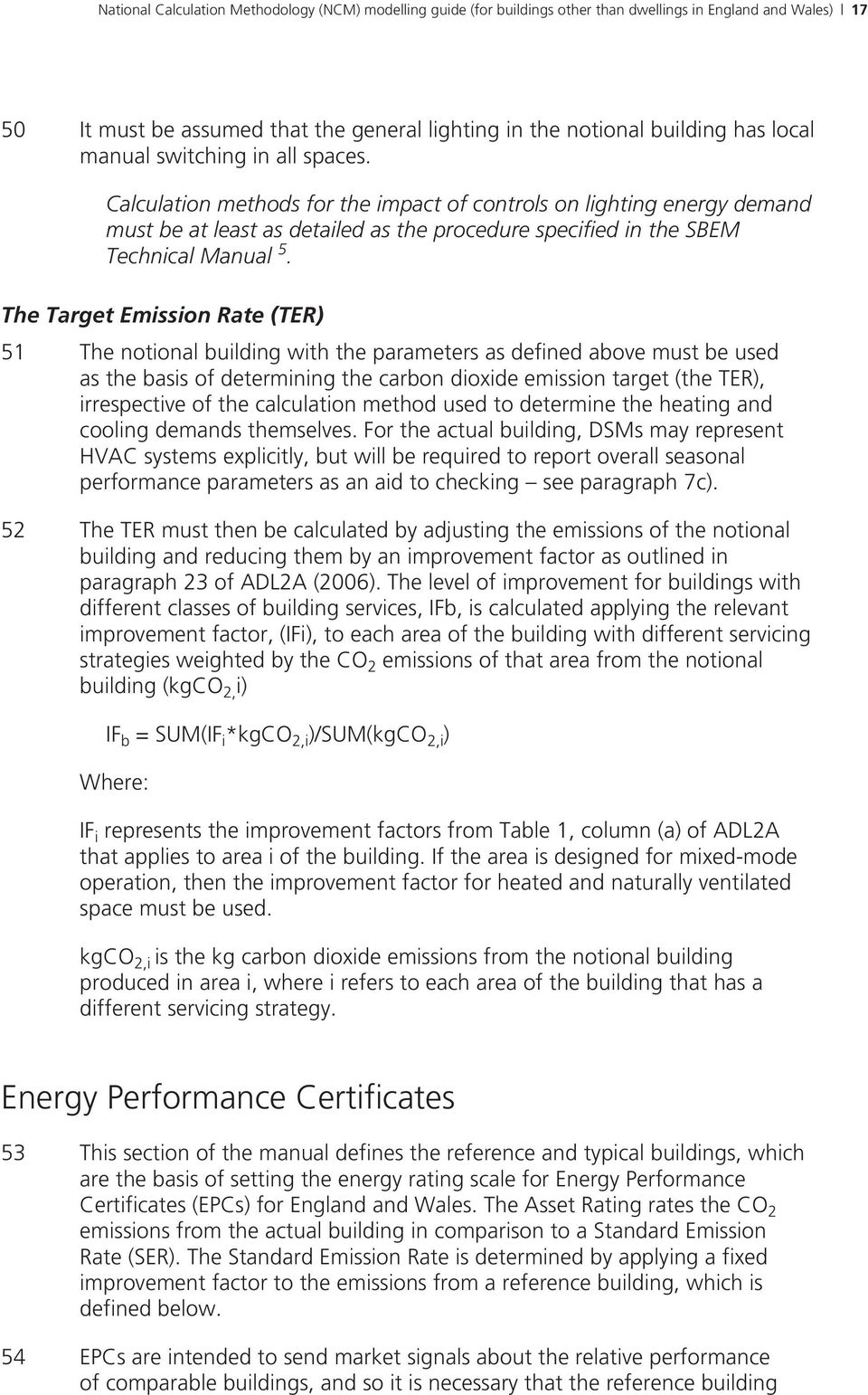 The Target Emission Rate (TER) 51 The notional building with the parameters as defined above must be used as the basis of determining the carbon dioxide emission target (the TER), irrespective of the