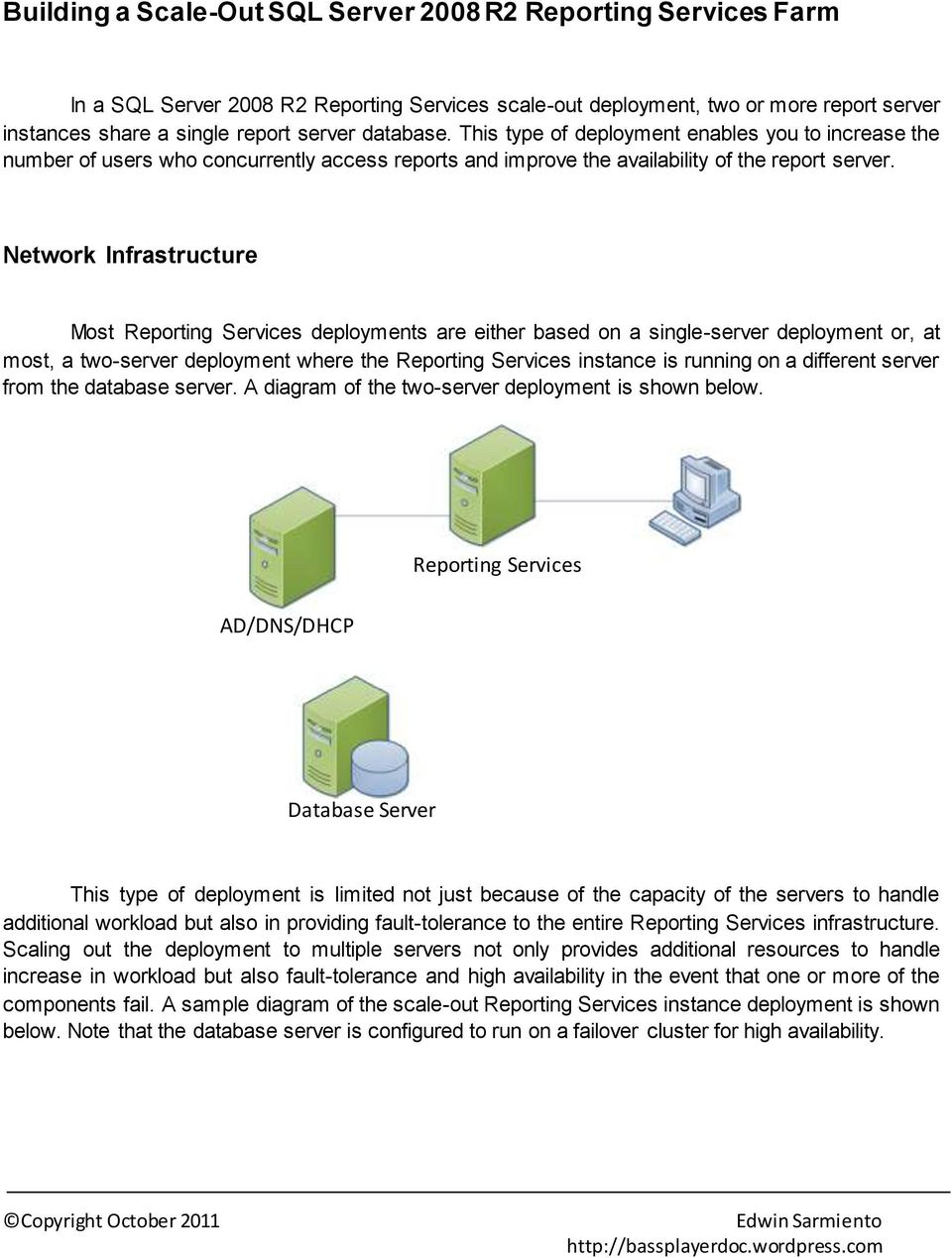 Network Infrastructure Most Reporting Services deployments are either based on a single-server deployment or, at most, a two-server deployment where the Reporting Services instance is running on a