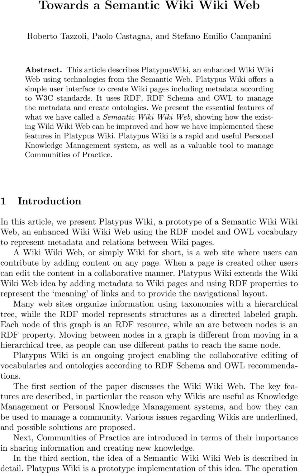 Platypus Wiki offers a simple user interface to create Wiki pages including metadata according to W3C standards. It uses RDF, RDF Schema and OWL to manage the metadata and create ontologies.