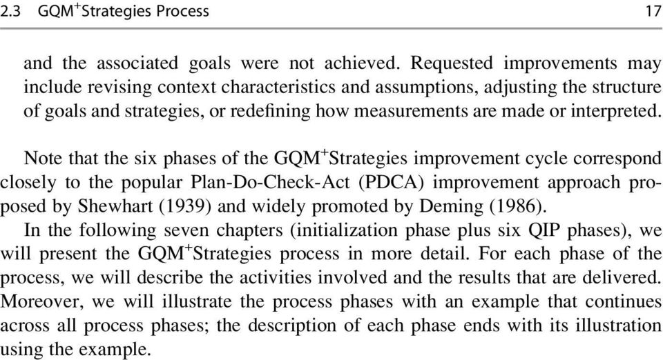 Note that the six phases of the GQM + trategies improvement cycle correspond closely to the popular Plan-Do-Check-Act (PDCA) improvement approach proposed by hewhart (1939) and widely promoted by