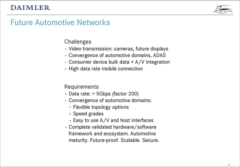 (factor 200) Convergence of automotive domains: Flexible topology options Speed grades Easy to use A/V and host