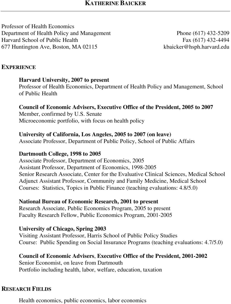 edu EXPERIENCE Harvard University, 2007 to present Professor of Health Economics, Department of Health Policy and Management, School of Public Health Council of Economic Advisers, Executive Office of