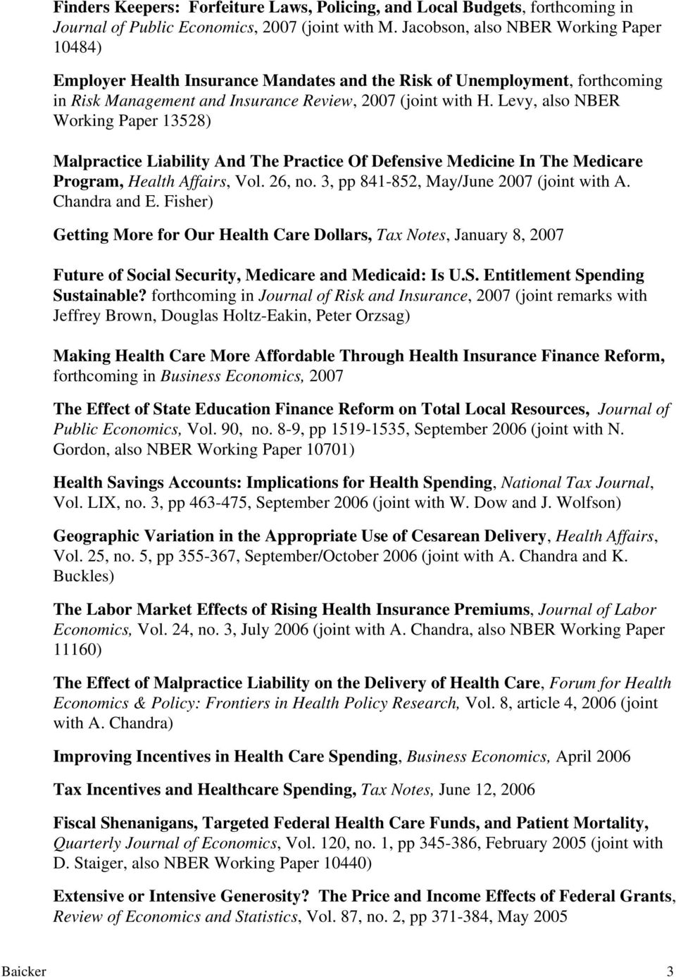 Levy, also NBER Working Paper 13528) Malpractice Liability And The Practice Of Defensive Medicine In The Medicare Program, Health Affairs, Vol. 26, no. 3, pp 841-852, May/June 2007 (joint with A.