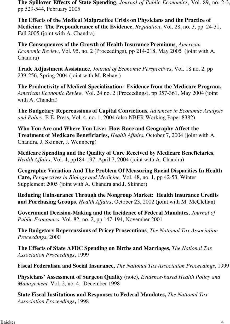 3, pp 24-31, Fall 2005 (joint with A. Chandra) The Consequences of the Growth of Health Insurance Premiums, American Economic Review, Vol. 95, no. 2 (Proceedings), pp 214-218, May 2005 (joint with A.