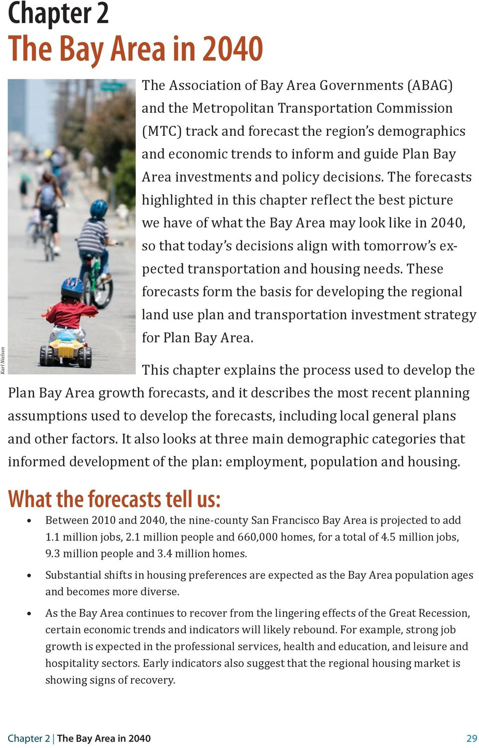 The forecasts highlighted in this chapter reflect the best picture we have of what the Bay Area may look like in 2040, so that today s decisions align with tomorrow s expected transportation and