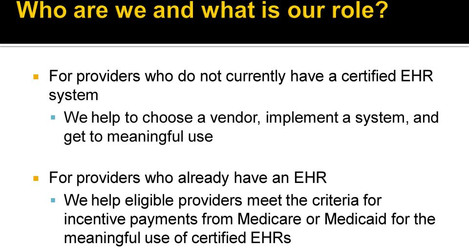 who already have an EHR We help eligible providers meet the criteria for
