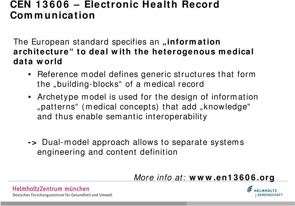 Archetype model is used for the design of information patterns (medical concepts) that add knowledge and thus enable semantic