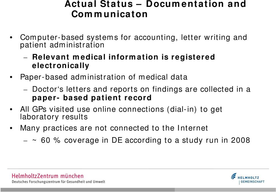 s letters and reports on findings are collected in a paper- based patient record All GPs visited use online connections