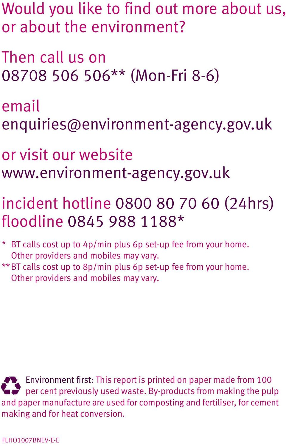 uk incident hotline 0800 80 70 60 (24hrs) floodline 0845 988 1188* * BT calls cost up to 4p/min plus 6p set-up fee from your home.