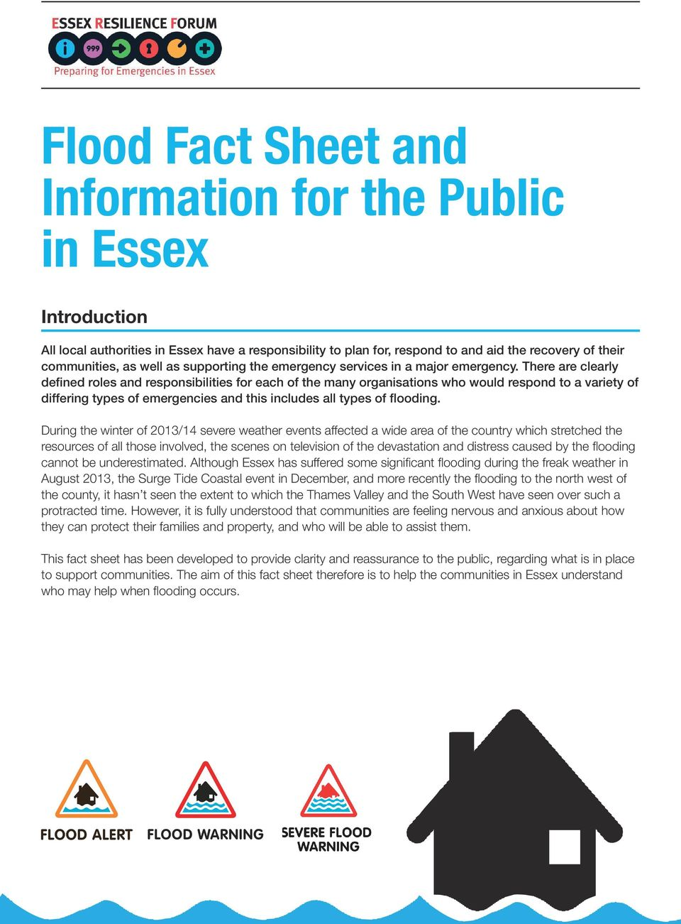 There are clearly defined roles and responsibilities for each of the many organisations who would respond to a variety of differing types of emergencies and this includes all types of flooding.