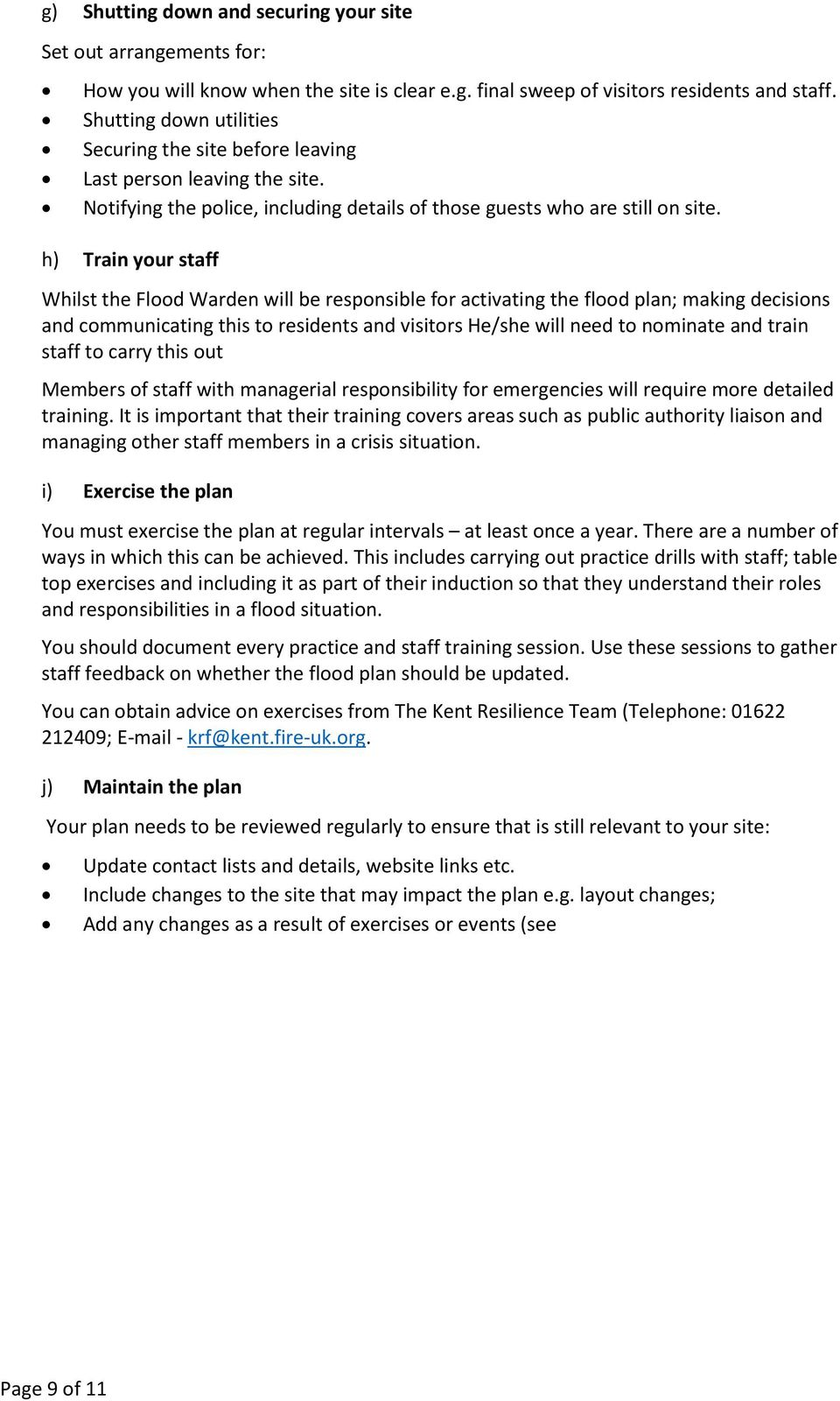 Train your staff Whilst the Flood Warden will be responsible for activating the flood plan; making decisions and communicating this to residents and visitors He/she will need to nominate and train