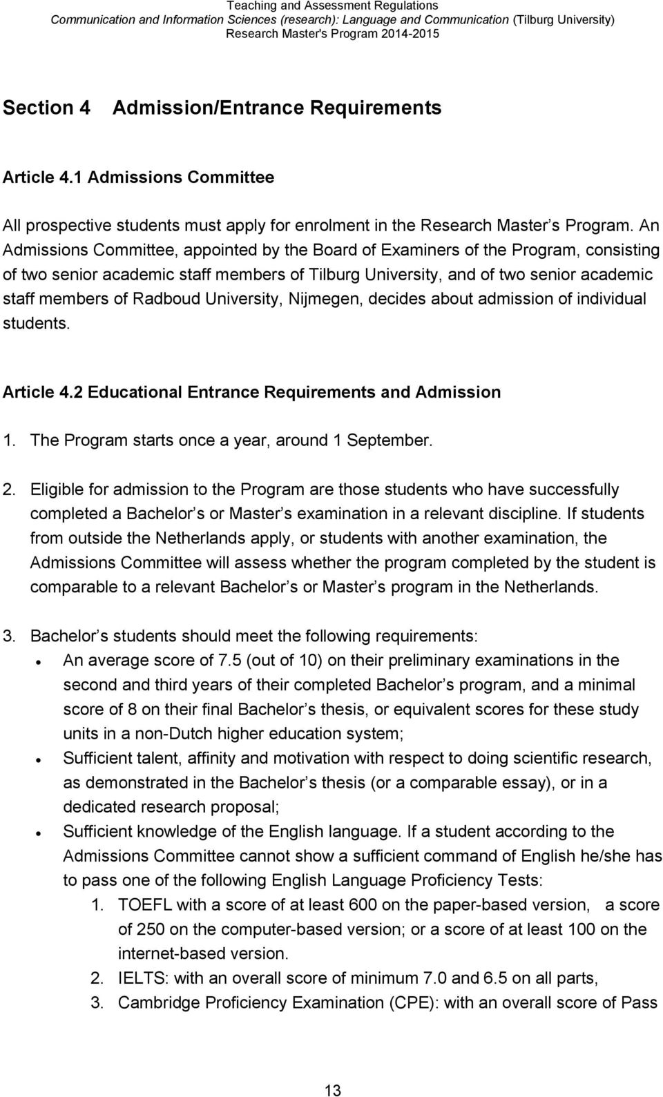 University, Nijmegen, decides about admission of individual students. Article 4.2 Educational Entrance Requirements and Admission 1. The Program starts once a year, around 1 September. 2.
