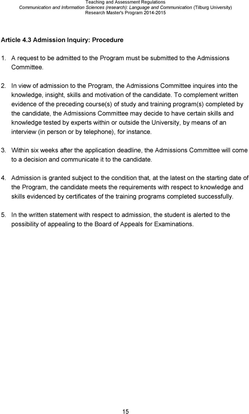 To complement written evidence of the preceding course(s) of study and training program(s) completed by the candidate, the Admissions Committee may decide to have certain skills and knowledge tested