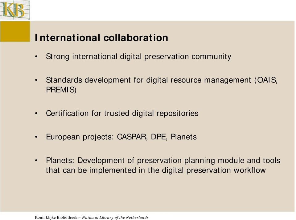 digital repositories European projects: CASPAR, DPE, Planets Planets: Development of